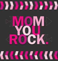 pink mom you rock card on dark gray background vector image