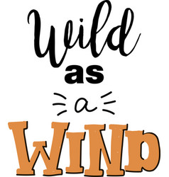 wild as a wind lettering vector image