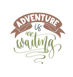 adventure is waiting - hand lettering inscription vector image