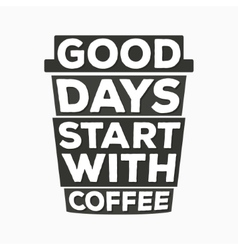 Good days start with coffee - typographic quote vector image