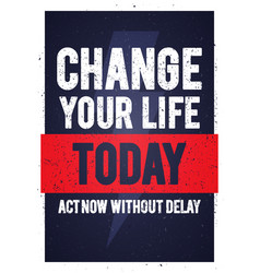 motivation quote change your life today vector image