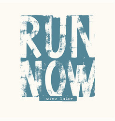 Run now wine later lettering grunge vector