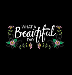 what a beautiful day motivational poster vector image