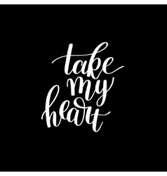 Take my heart black and white hand written vector