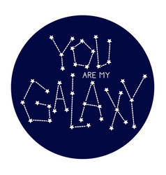 You are my galaxy vector