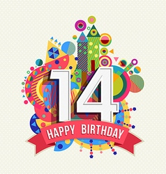 Happy birthday 14 year greeting card poster color vector image