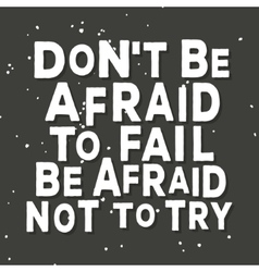 Dont be afraid to fail be afraid not to try vector