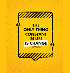 the only constant thing in life is change vector image