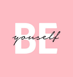 be yourself inspirational quote on pink background vector image