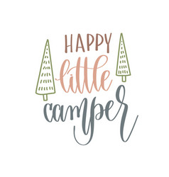 happy little camper - hand lettering inscription vector image