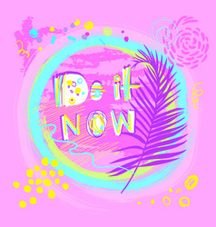 motivational phrase do it now on a pink background vector image