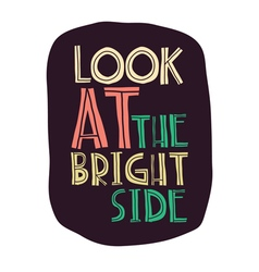 Quote LOOK AT THE BRIGHT SIDE vector image