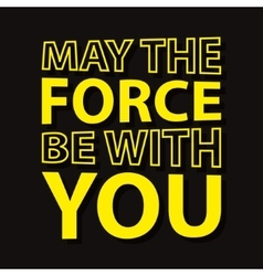May the force be with you - typographic quote vector