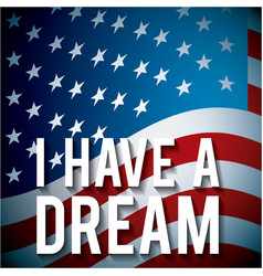 I have a dream with american flag background vector
