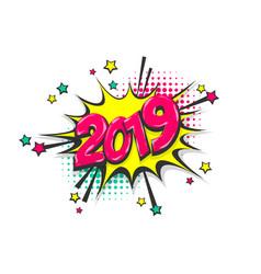 2019 year pop art comic book text speech bubble vector image