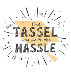 congrats graduates tassel was worth the vector image