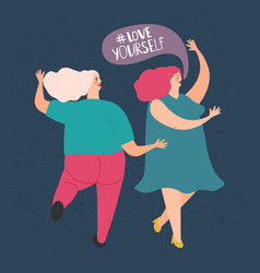 two plump dancing women love yourself vector image
