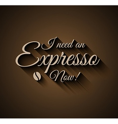 Vintage Insigna I need an Expresso Now vector image vector image