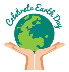 Hand holding world with celebrated earth day text vector