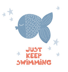 just keep swimming poster vector image