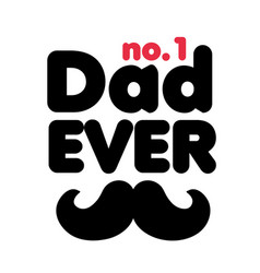no1 dad ever mustache white background imag vector image