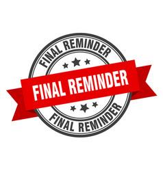 Final reminder label final reminder red band sign vector