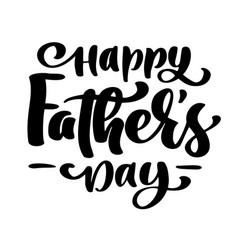 happy fathers day phrase hand drawn lettering vector image