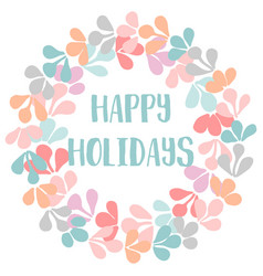 happy holidays card with pastel christmas wreath vector image