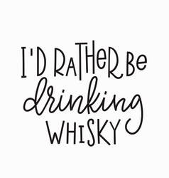 I rather drinking whisky t-shirt quote lettering vector