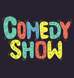 comedy show hand drawn lettering type design vector image