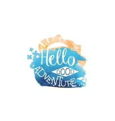 Hello Adventure Message Watercolor Stylized Label vector