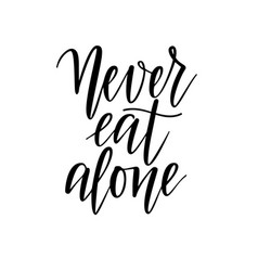 never eat alone lettering design vector image