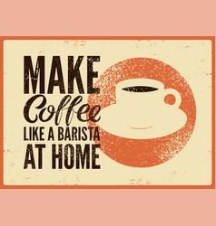 coffee typographical phrase vintage grunge poster vector image