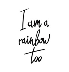 i am a rainbow too poster vector image