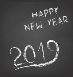 Handwritten happy new year 2019 on a chalkboard vector