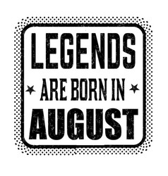 Legends are born in august vintage emblem or label vector