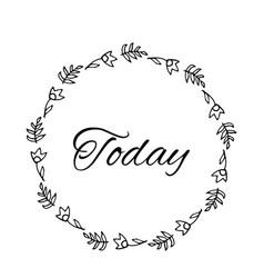 Today text flower wreath hand drawn laurel vector