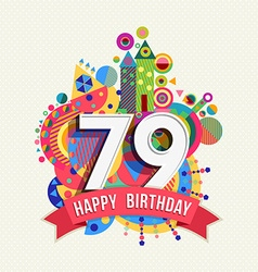 Happy birthday 79 year greeting card poster color vector image vector image