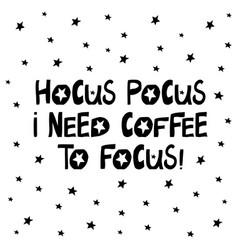 hocus pocus i need coffee to focus cute hand vector image