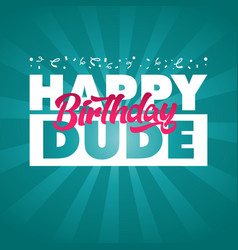 happy birthday dude greeting invitation card vector image