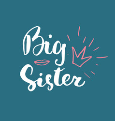 Big sister calligraphic lettering sign child vector