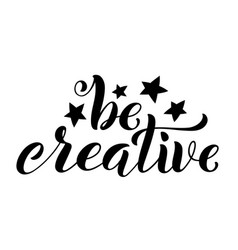 Be creative hand written lettering inspirational vector