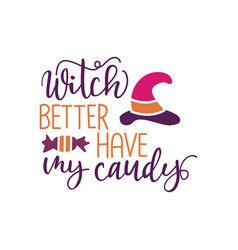 witch better have my candy - typography halloween vector image