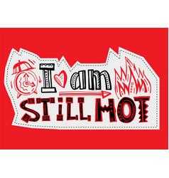 I am still hot vector
