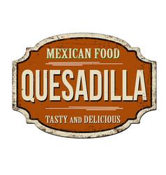quesadilla vintage rusty metal sign vector image