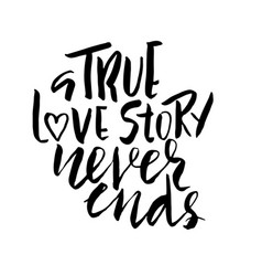 a true love story never ends brush calligraphy vector image