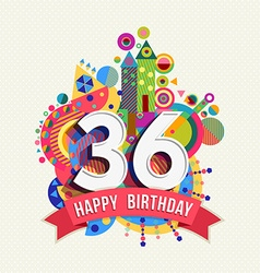 Happy birthday 36 year greeting card poster color vector image vector image