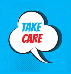 Comic speech bubble with phrase take care vector