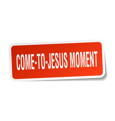 Come-to-jesus moment square sticker on white vector