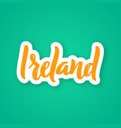 ireland - hand drawn lettering phrase sticker vector image